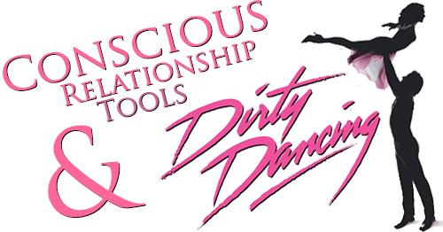 Conscious Relationship Tools & Dirty Dancing
